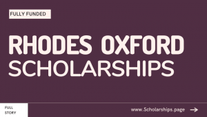 Fully-funded Rhodes Scholarships at Oxford University Accepting Online Applications