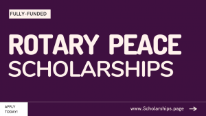 Fully-funded Rotary Peace Foundation Scholarships Submit Online Application